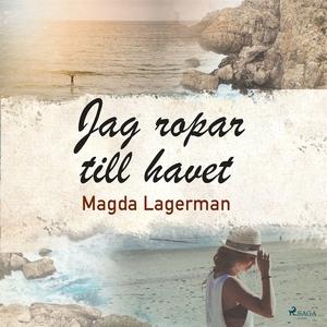 Jag ropar till havet (ljudbok) av Magda Lagerma