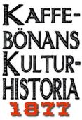 Minibok: Kaffebönans kulturhistoria. Återutgivning av text från 1877