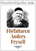 Klassiska biografier 10: Författaren Anders Fryxell – Återutgivning av text från 1881