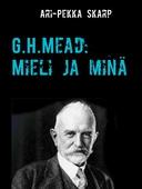G.H.Mead: Mieli ja minä: Mielen dialoginen rakentuminen sosiaalisessa vuorovaikutuksessa
