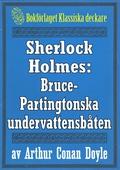 Sherlock Holmes: Äventyret med Bruce-Partingtonska undervattensbåten – Återutgivning av text från 1909