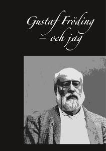 Gustaf Fröding – och jag (e-bok) av Rolf Erik S