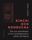 Kimchi och Kombucha : den nya vetenskapen om hur tarmbakterierna stärker din hjärna