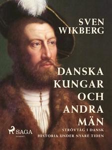 Danska kungar och andra män : strövtåg i dansk