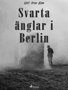 Svarta änglar i Berlin (e-bok) av Karl Arne Blo