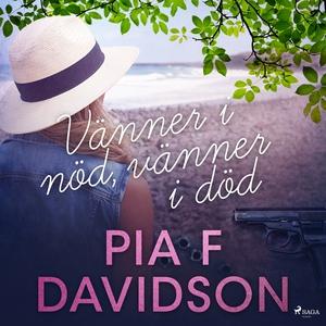 Vänner i nöd, vänner i död (ljudbok) av Pia F D