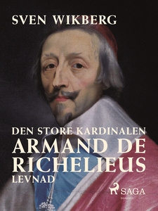 Den store kardinalen Armand de Richelieus levna