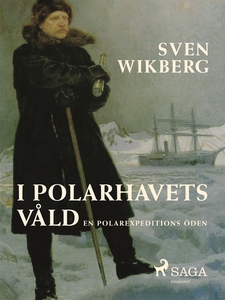 I polarhavets våld : en polarexpeditions öden (