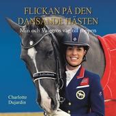Flickan på den dansande hästen: min och Valegros väg till toppen