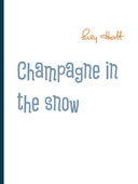 Champagne in the snow: Poetry from my mind