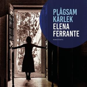 Plågsam kärlek (ljudbok) av Elena Ferrante