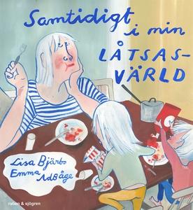 Samtidigt i min låtsasvärld (e-bok) av Lisa Bjä
