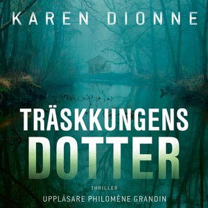Träskkungens dotter (ljudbok) av Karen Dionne