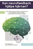 Kan neurofeedback hjälpa hjärnan? : Svenska exempel på arbete med välmående och prestation, stress, smärta, substansberoende, ADHD och PTSD