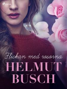 Flickan med rosorna (e-bok) av Helmut Busch