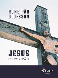 Jesus : ett porträtt (e-bok) av Rune Pär Olofss