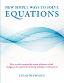 New simple ways to solve equations: How to solve equations by mental arithmetic, which strengthens  the capacity for thinking and improves the memory