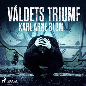 Våldets triumf (ljudbok) av Karl Arne Blom