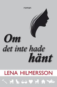 Om det inte hade hänt (e-bok) av Lena Hilmersso