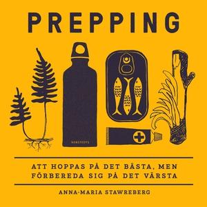 Prepping : Att hoppas på det bästa, men förbere
