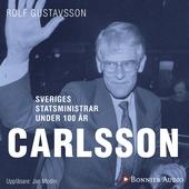 Sveriges statsministrar under 100 år / Ingvar Carlsson