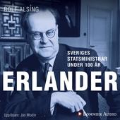 Sveriges statsministrar under 100 år. Tage Erlander