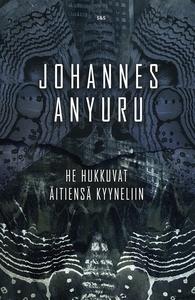 He hukkuvat äitiensä kyyneliin (e-bok) av Johan