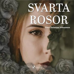 Svarta rosor (ljudbok) av Ewa Christina Johanss