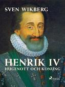 Henrik IV : Hugenott och konung