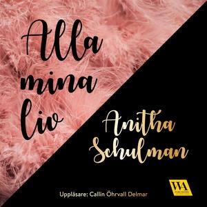 Alla mina liv (ljudbok) av Anitha Schulman