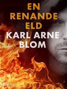 En renande eld (e-bok) av Karl Arne Blom