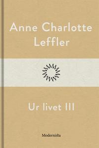 Ur livet III (e-bok) av Anne Charlotte Leffler