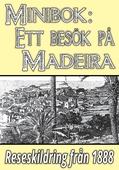 Minibok: Ett besök på Madeira år 1888 – Återutgivning av historisk reseskildring