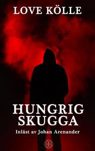 Hungrig skugga (ljudbok) av Love Kölle