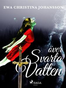 Över svarta vatten (e-bok) av Ewa Christina Joh