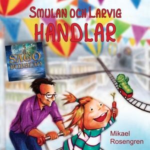 Smulan och Larvig handlar (ljudbok) av Mikael R