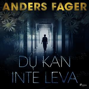 Du kan inte leva (ljudbok) av Anders Fager