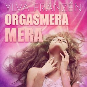 Orgasmera mera (ljudbok) av Ylva Franzén