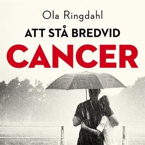 Att Stå bredvid cancer (ljudbok) av Ringdahl Ol