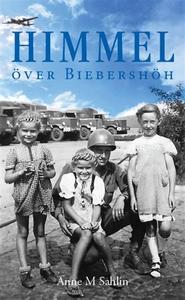 HIMMEL ÖVER BIEBERSHÖH (e-bok) av Anne M Sahlin
