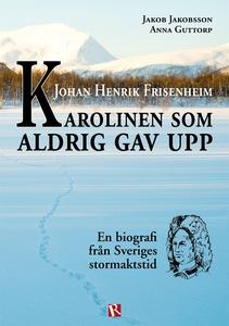 Johan Henrik Frisenheim - Karolinen som aldrig
