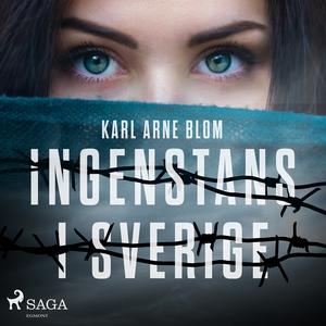 Ingenstans i Sverige (ljudbok) av Karl Arne Blo
