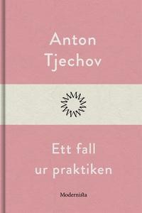 Ett fall ur praktiken (e-bok) av Anton Tjechov
