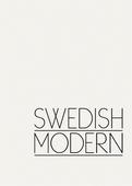 Swedish Modern : En historia om modernismens yttringar i Sverige genom design, inredning och formgivning.