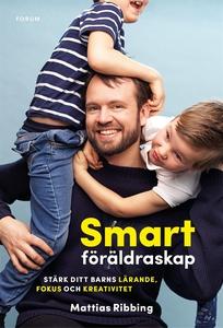 Smart föräldraskap : Stärk ditt barns lärande,