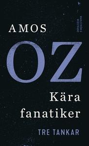 Kära fanatiker : Tre tankar (e-bok) av Amos Oz
