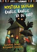 Mystiska skolan. Charlie, Charlie, är du där?