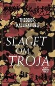 Slaget om Troja : Fritt efter Iliaden