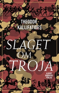 Slaget om Troja : Fritt efter Iliaden (e-bok) a