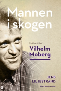 Mannen i skogen : En biografi över Vilhelm Mobe